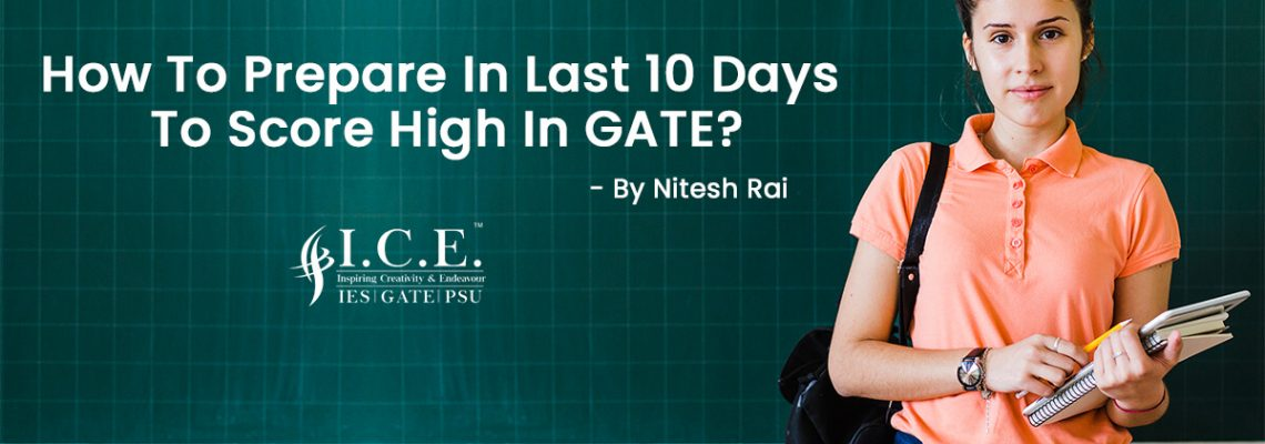 HOW TO PREPARE IN LAST 10 DAYS TO SCORE HIGH IN GATE?
